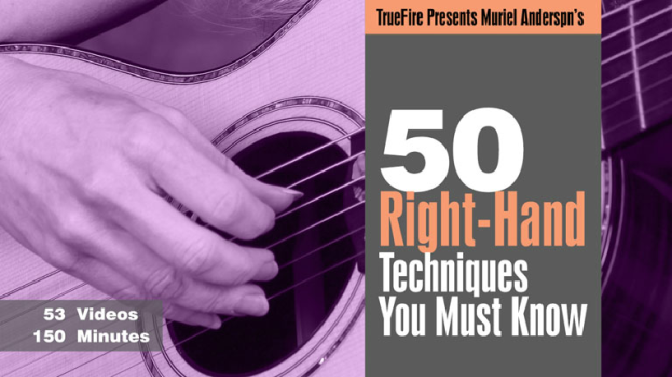 50 Right Hand Techniques You Must Know by Muriel Anderson and Truefire.com